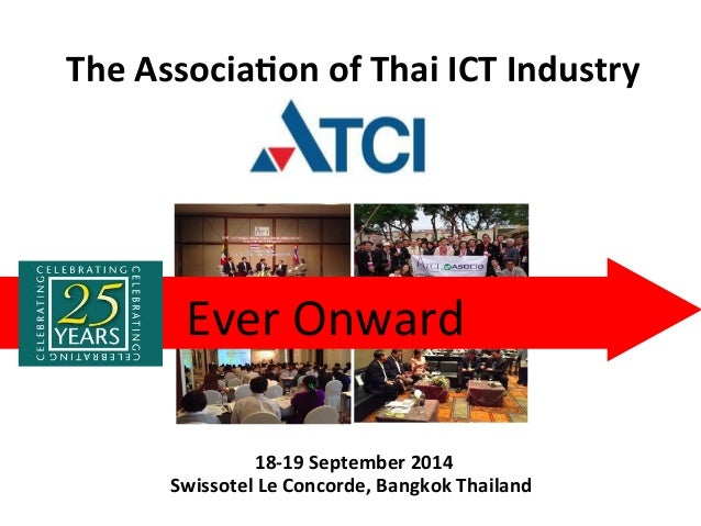 18-19 September 2014 Swissotel Le Concorde, Bangkok Thailand Ever Onward The Association of Thai ICT Industry