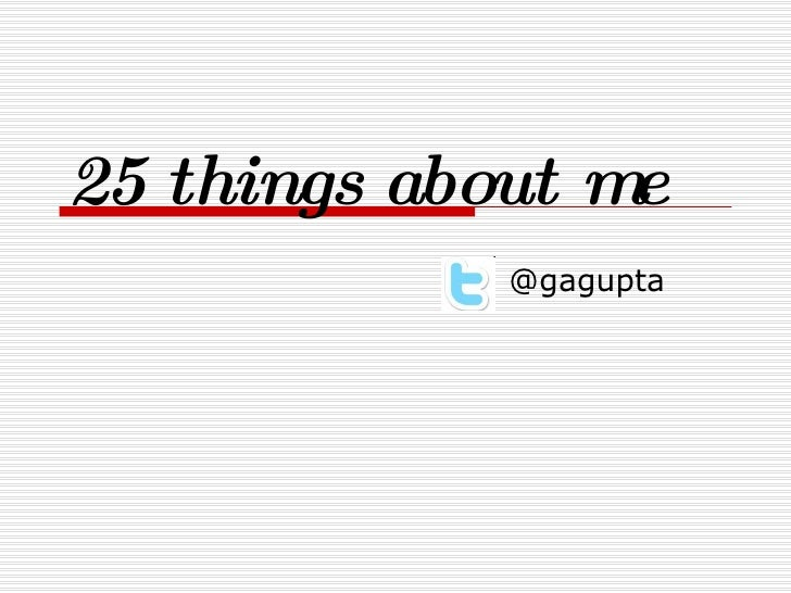 25 things about me @gagupta