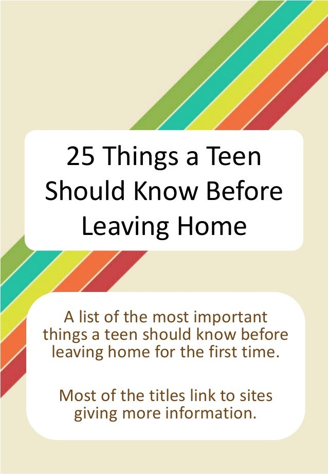 25 Things a TeenShould Know Before   Leaving Home   A list of the most importantthings a teen should know before leaving h...