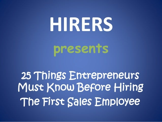 HIRERS  presents  25 Things Entrepreneurs  Must Know Before Hiring  The First Sales Employee