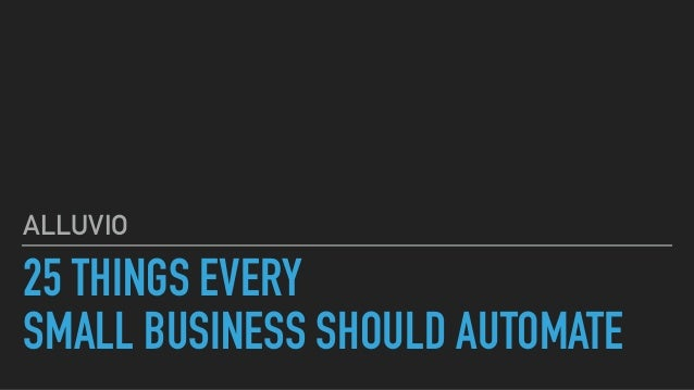 25 THINGS EVERY SMALL BUSINESS SHOULD AUTOMATE ALLUVIO