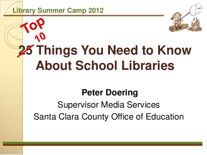 Library Summer Camp 2012 25 Things You Need to Know    About School Libraries                 Peter Doering           Supe...