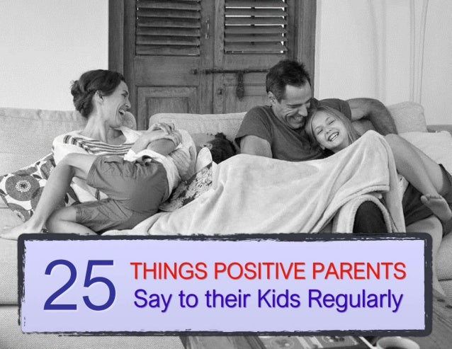 25 Things Positive Parents Say to their Kids Regularly