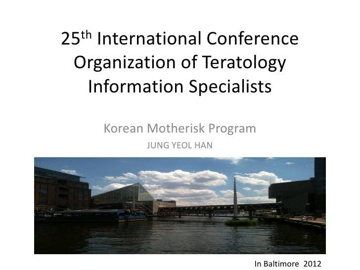 25th International Conference Organization of Teratology   Information Specialists     Korean Motherisk Program           ...