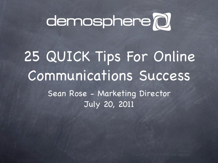 25 QUICK Tips For Online Communications Success   Sean Rose - Marketing Director           July 20, 2011