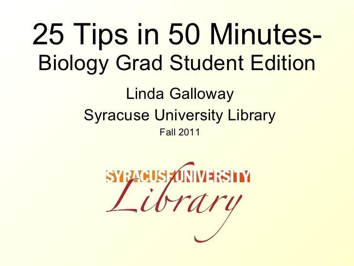 25 Tips in 50 Minutes- Biology Grad Student Edition Linda Galloway Syracuse University Library Fall 2011