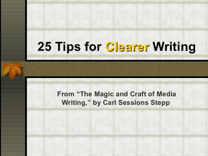 """25 Tips for  Clearer  Writing From """"The Magic and Craft of Media Writing,"""" by Carl Sessions Stepp"""