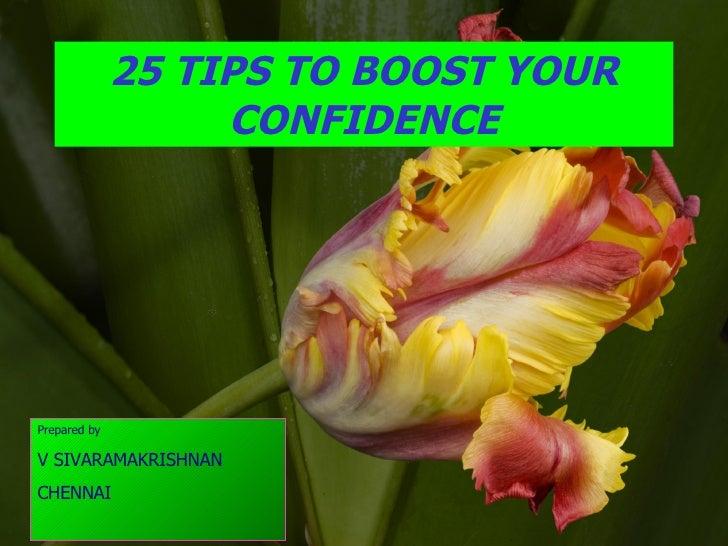 25 TIPS TO BOOST YOUR CONFIDENCE Prepared by V SIVARAMAKRISHNAN CHENNAI