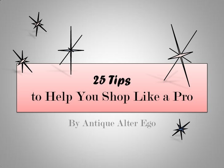 25 Tips to Help You Shop Like a Pro       By Antique Alter Ego