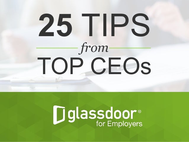 Confidential  and  Proprietary © Glassdoor,  Inc.  2008-2015 #Glassdoor from 25 TIPS from TOP CEOs