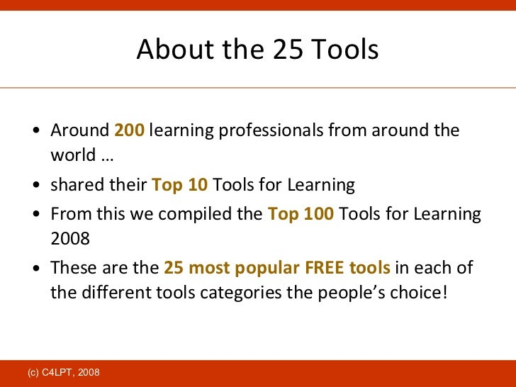 About the 25 Tools <ul><li>Around  200  learning professionals from around the world … </li></ul><ul><li>shared their  Top...