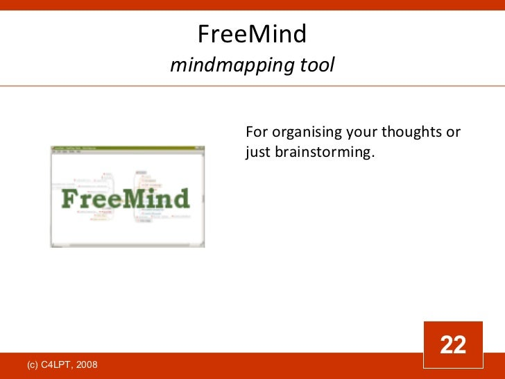 FreeMind mindmapping tool For organising your thoughts or just brainstorming.  22