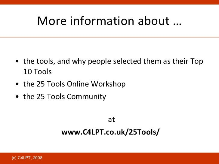 More information about … <ul><li>the tools, and why people selected them as their Top 10 Tools </li></ul><ul><li>the 25 To...