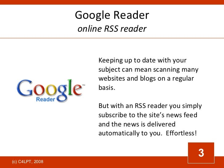 Google Reader online RSS reader Keeping up to date with your subject can mean scanning many websites and blogs on a regula...
