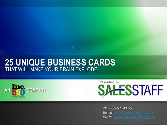 25 UNIQUE BUSINESS CARDS THAT WILL MAKE YOUR BRAIN EXPLODE  Presented by:  AN  COMPANY  Ph: 888-591-8022 Email: info@sales...