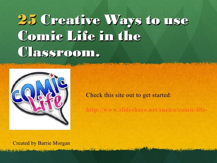 25   Creative Ways to use Comic Life in the Classroom. http://www.slideshare.net/suziea/comic-life-in-the-classroom Check ...