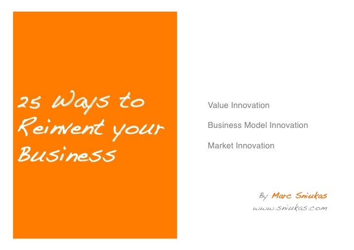 25 Ways to      Value Innovation !   Reinvent your   Business Model Innovation!                  Market Innovation! Busine...