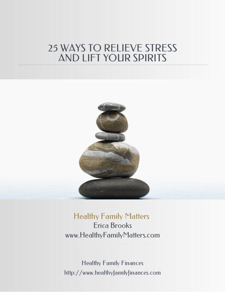 25 WAYS TO RELIEVE STRESS  AND LIFT YOUR SPIRITS      Healthy Family Matters           Erica Brooks   www.HealthyFamilyMat...