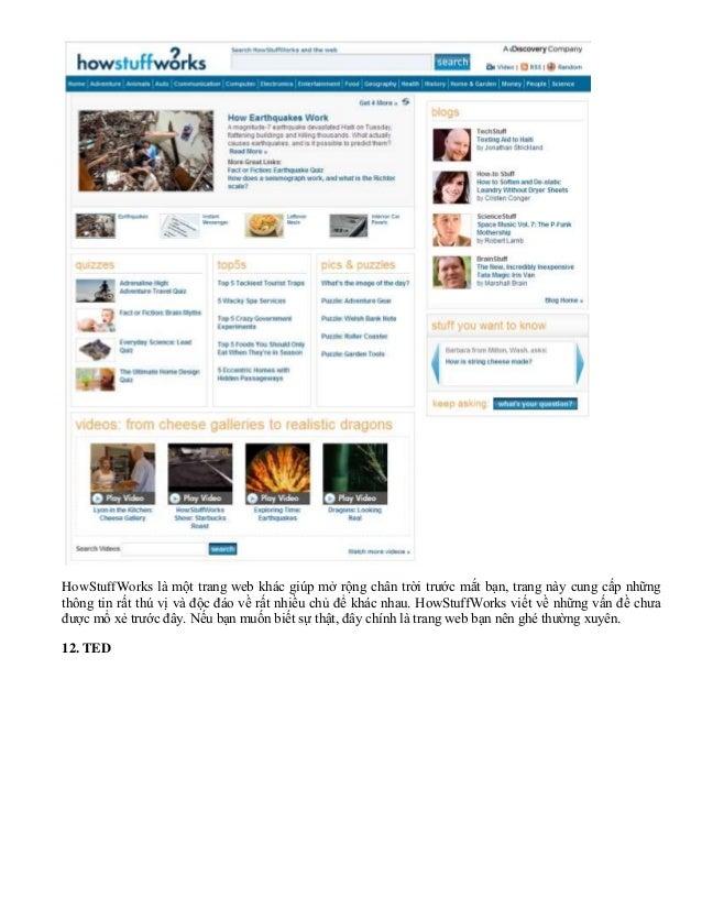HowStuffWorks là một trang web khác giúp mở rộng chân trời trước mắt bạn, trang này cung cấp những thông tin rất thú vị và...