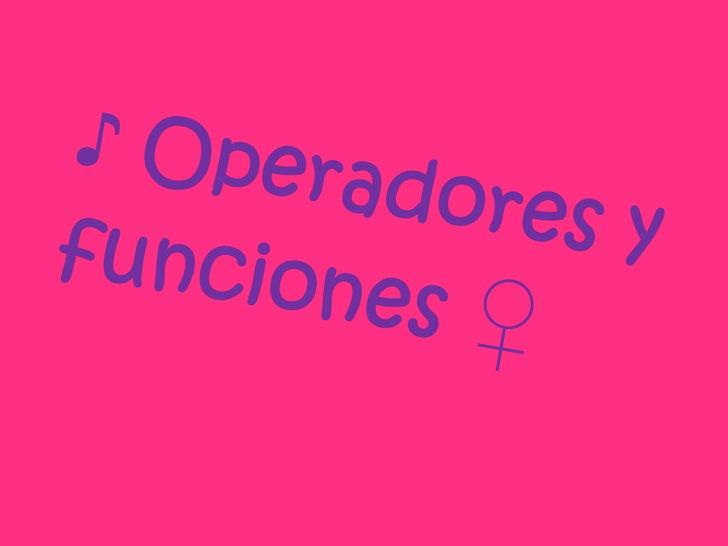 ♪ Operadores y funciones ♀<br />