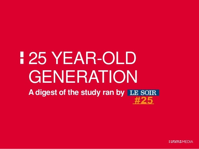25 YEAR-OLD GENERATION A digest of the study ran by