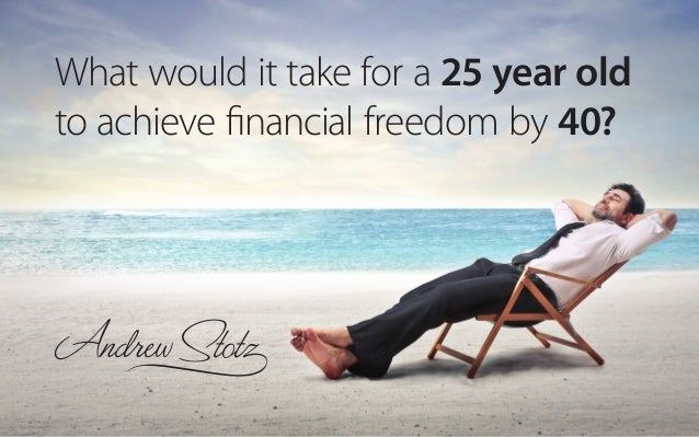 what would it take a 25 year old to achieve financial freedom by 40