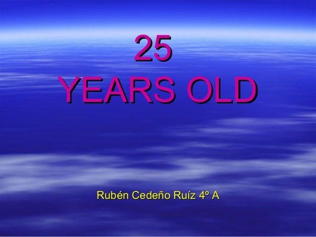 25 YEARS OLD Rubén Cedeño Ruíz 4º A