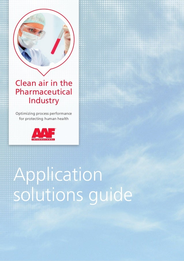 Application solutions guide Clean air in the Pharmaceutical Industry Optimizing process performance for protecting human h...