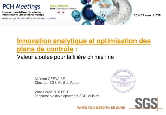 Innovation analytique et optimisation des plans de contrôle : Valeur ajoutée pour la filière chimie fine M. Yvon GERVAISE ...