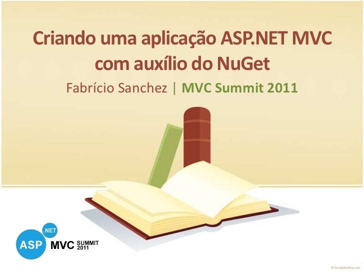 Criando uma aplicação ASP.NET MVC com auxílio do NuGet<br />Fabrício Sanchez |MVC Summit 2011<br />