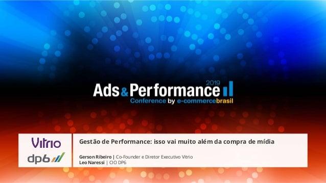 Gerson Ribeiro | Co-Founder e Diretor Executivo Vitrio Leo Naressi | CIO DP6 Gestão de Performance: isso vai muito além da...