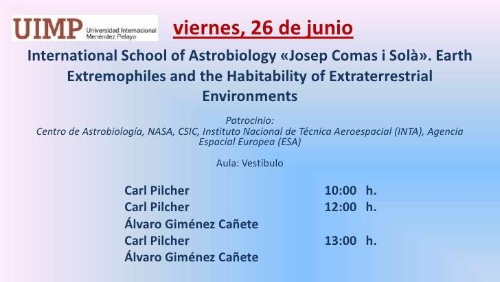 viernes, 26 de junio<br />International School of Astrobiology «Josep Comas iSolà». Earth Extremophiles and the Habitabil...