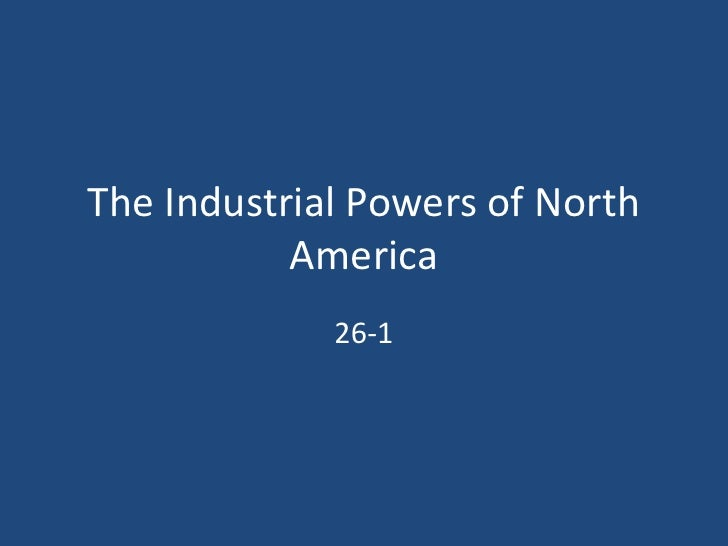 The Industrial Powers of North America<br />26-1<br />