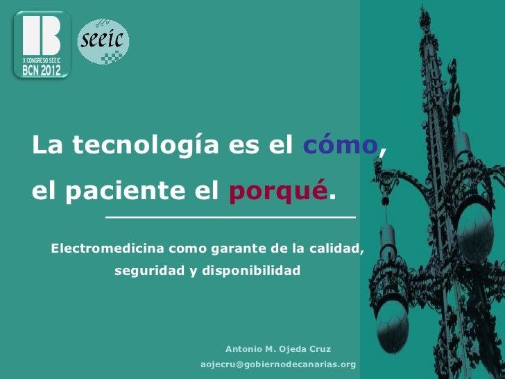 *963.La tecnología es el cómo,el paciente el porqué. Electromedicina como garante de la calidad,         seguridad y dispo...