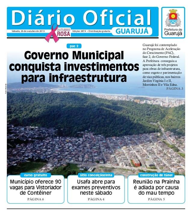 Diário Oficial Sábado, 26 de outubro de 2013  Edição: 2874 • Distribuição gratuita  GUARUJÁ  Pedro Rezende  pac 2  Governo...