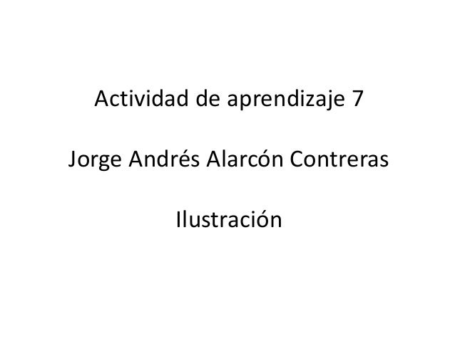 Actividad de aprendizaje 7Jorge Andrés Alarcón Contreras          Ilustración