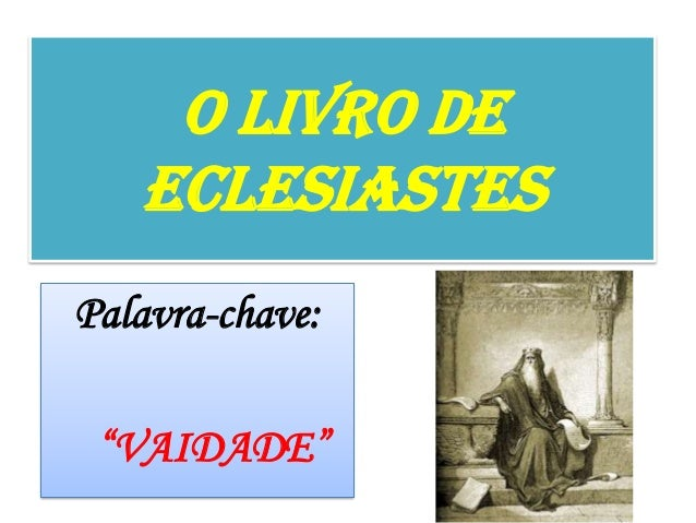 "O LIVRO DE ECLESIASTES Palavra-chave: ""VAIDADE"""