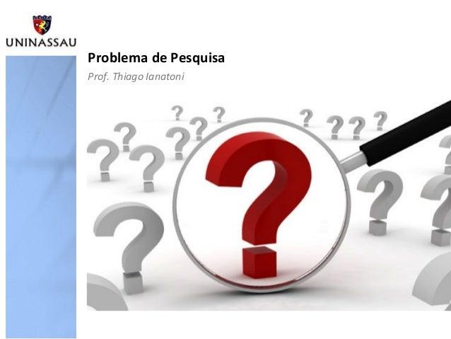 Problema de Pesquisa Prof. Thiago Ianatoni