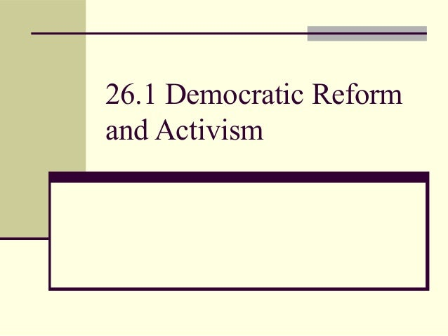 26.1 Democratic Reformand Activism