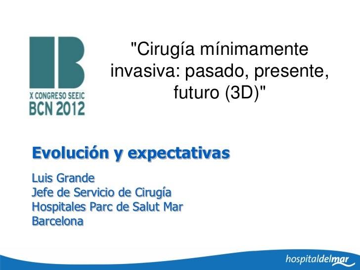 """""""Cirugía mínimamente              invasiva: pasado, presente,                      futuro (3D)""""Evolución y expectativasLui..."""