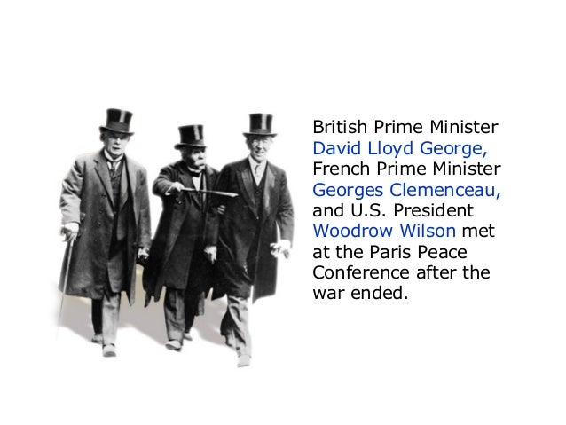the different aims of three leaders clemenceau lloyd george and wilson at the paris peace conference (i) explain the different aims of the three leaders, clemenceau, lloyd-george and wilson at the paris peace conference after ww1the 18th of january 1919, is a stand-still moment in history as 75% of the world's leaders came together and prepared to di.