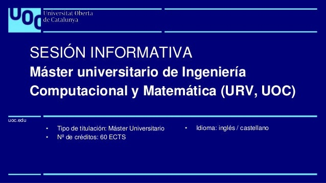 uoc.edu uoc.edu • Tipo de titulación: Máster Universitario • Nº de créditos: 60 ECTS SESIÓN INFORMATIVA Máster universitar...