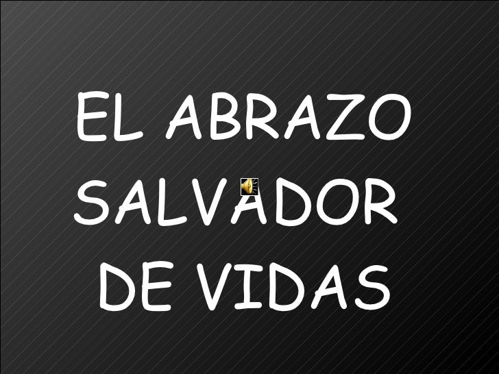 EL ABRAZO SALVADOR  DE VIDAS