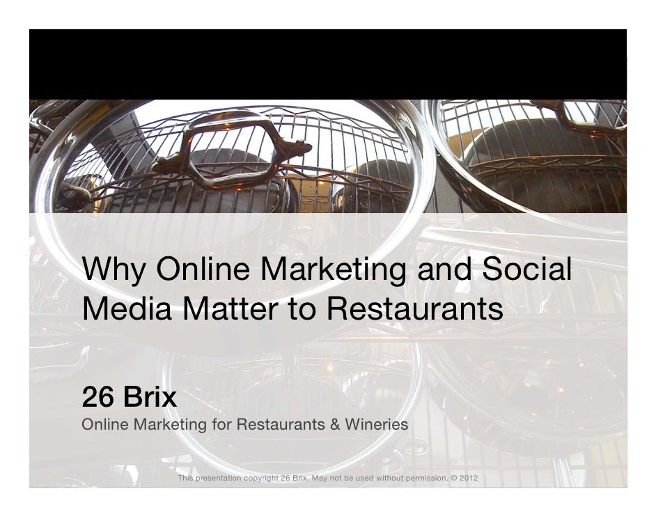 Why Online Marketing and SocialMedia Matter to Restaurants26 BrixOnline Marketing for Restaurants & Wineries            Th...