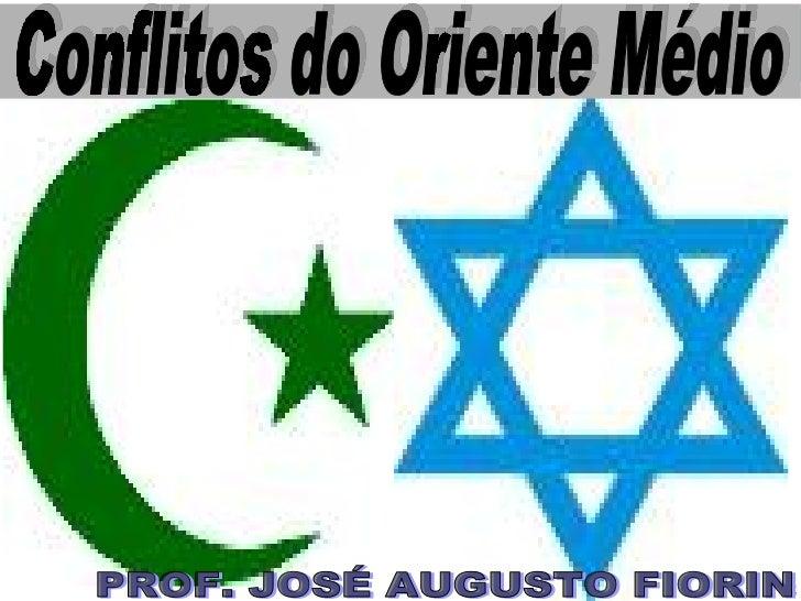 PROF. JOSÉ AUGUSTO FIORIN Conflitos do Oriente Médio