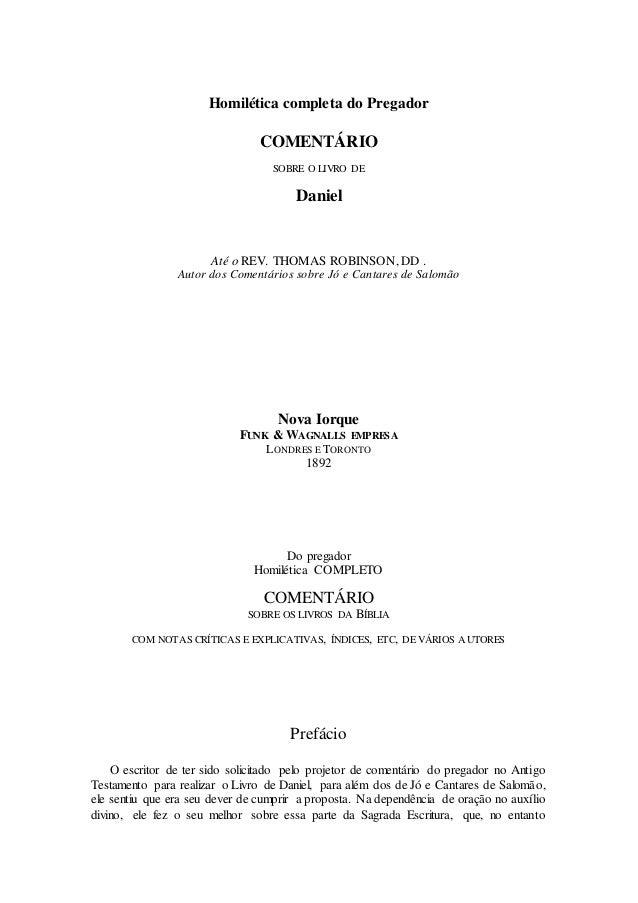 Homilética completa do Pregador  COMENTÁRIO  SOBRE O LIVRO DE  Daniel  Até o REV. THOMAS ROBINSON, DD .  Autor dos Comentá...