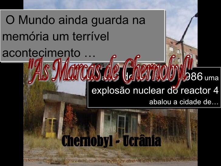 O Mundo ainda guarda na memória um terrível acontecimento … … a   26 de Abril de 1986   uma  explosão nuclear do reactor 4...
