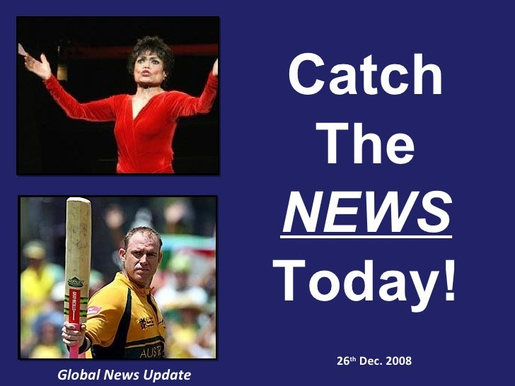 Global News Update 26 th  Dec. 2008 Catch The NEWS Today!