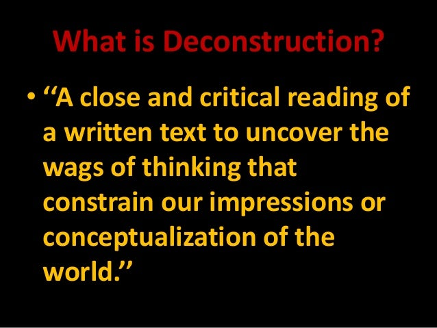 an analysis of the topic of deconstruction in the literary criticism by jacques derrida The différance of the world: homage to jacques derrida  like einstein's  argument in relativity theory (a deconstruction of newtonism), derrida's  deconstruction tells us that  literature in criticism, or with understanding how we  understand them  it would be difficult to do derrida's analysis of writing justice  here (it took.