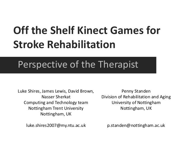 Off the Shelf Kinect Games for Stroke Rehabilitation Perspective of the Therapist Luke Shires, James Lewis, David Brown, N...